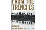From The Trenches: the best ANZAC writing of World War I by Ed Mark Dapin